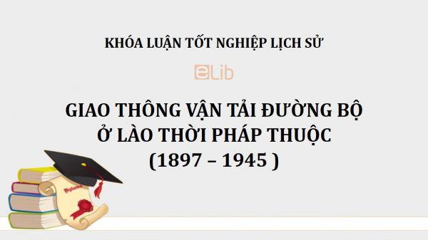 Khóa luận: Giao thông vận tải đường bộ ở Lào thời Pháp thuộc