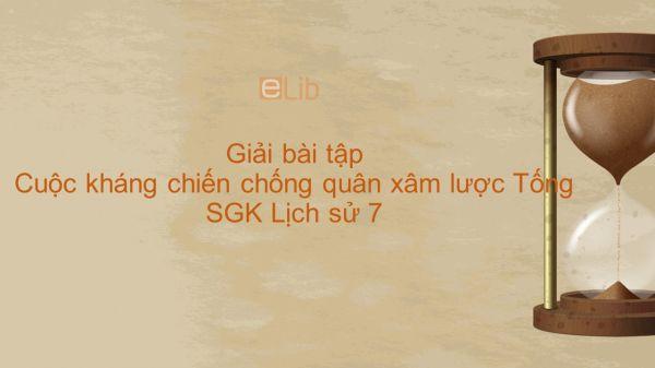 Giải bài tập SGK Lịch Sử 7 Bài 11: Cuộc kháng chiến chống quân xâm lược Tống (1075 - 1077)