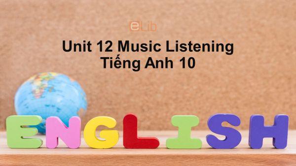 Unit 12 lớp 10: Music-Listening