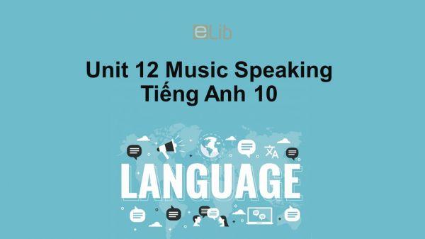 Unit 12 lớp 10: Music-Speaking