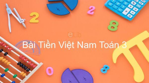 Toán 3 Chương 3 Bài: Tiền Việt Nam