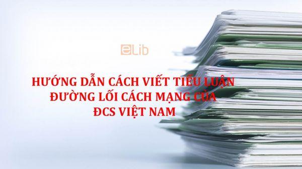 Hướng dẫn cách viết tiểu luận Đường lối cách mạng của ĐCS Việt Nam