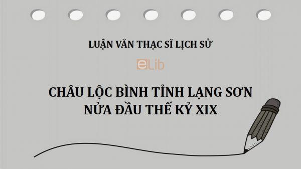 Luận văn ThS: Châu Lộc Bình tỉnh Lạng Sơn nửa đầu thế kỷ XIX