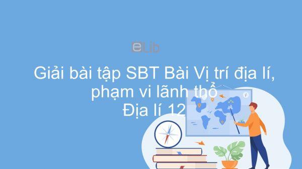 Giải bài tập SBT Địa lí 12 Bài 2: Vị trí địa lí, phạm vi lãnh thổ