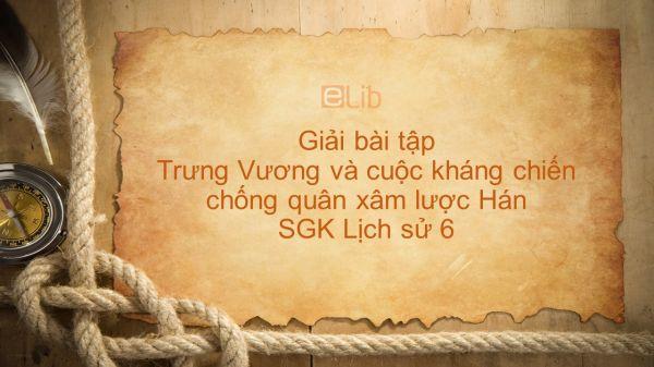 Giải bài tập SGK Lịch sử 6 Bài 18: Trưng Vương và cuộc kháng chiến chống quân xâm lược Hán