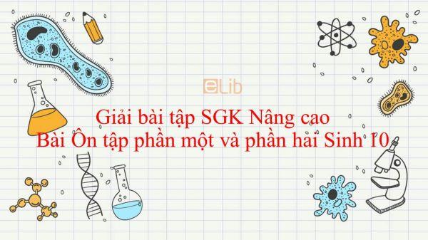 Giải bài tập SGK Sinh học 10 Nâng Cao Bài 32: Ôn tập phần một và phần hai