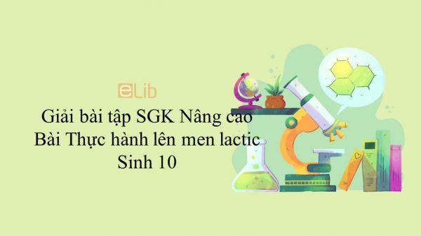 Giải bài tập SGK Sinh học 10 Nâng Cao Bài 37: Thực hành lên men lactic