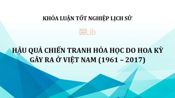 Khóa luận: Hậu quả chiến tranh hóa học do Hoa Kỳ gây ra ở Việt Nam