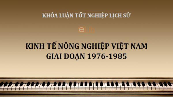 Khóa luận: Kinh tế nông nghiệp Việt Nam giai đoạn 1976-1985