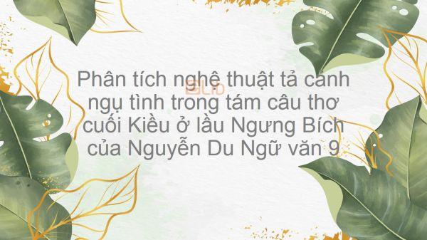 Phân tích nghệ thuật tả cảnh ngụ tình trong 8 câu thơ cuối Kiều ở lầu Ngưng Bích - Nguyễn Du