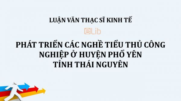 Luận văn ThS: Phát triển các nghề tiểu thủ công nghiệp ở huyện Phổ Yên, tỉnh Thái Nguyên