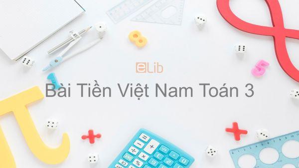 Toán 3 Chương 4 Bài: Tiền Việt Nam