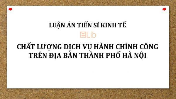 Luận án TS: Chất lượng dịch vụ hành chính công trên địa bàn Thành phố Hà Nội