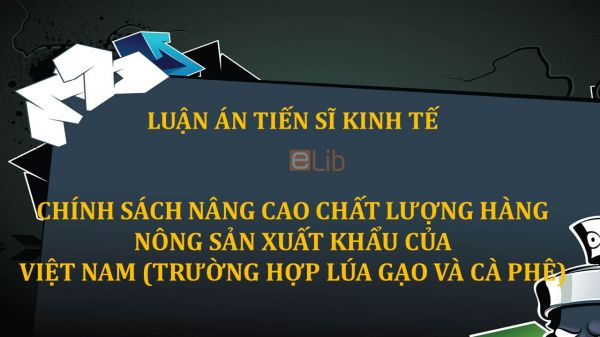 Luận án TS: Chính sách nâng cao chất lượng hàng nông sản xuất khẩu của Việt Nam (trường hợp lúa gạo và cà phê)