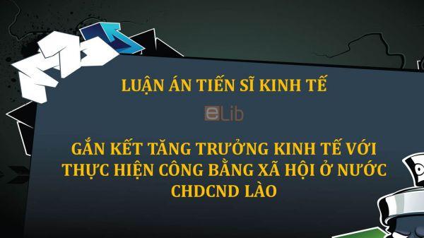 Luận án TS: Gắn kết tăng trưởng kinh tế với thực hiện công bằng xã hội ở nước CHDCND Lào