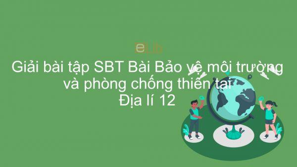 Giải bài tập SBT Địa lí 12 Bài 15: Bảo vệ môi trường và phòng chống thiên tai