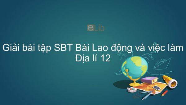Giải bài tập SBT Địa lí 12 Bài 17: Lao động và việc làm