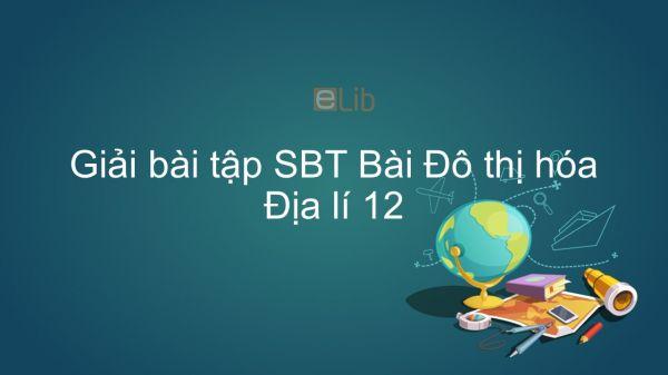 Giải bài tập SBT Địa lí 12 Bài 18: Đô thị hóa