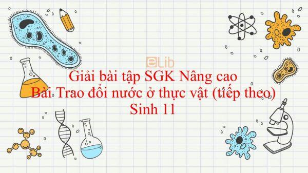 Giải bài tập SGK Sinh học 11 Nâng Cao Bài 2: Trao đổi nước ở thực vật (tiếp theo)