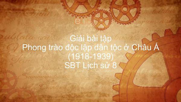 Giải bài tập SBT Lịch Sử 8 Bài 20: Phong trào độc lập dân tộc ở Châu Á (1918-1939)