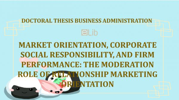 Th.D: Market orientation, corporate social responsibility, and firm performance: The moderation role of relationship marketing orientation