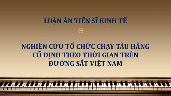Luận án TS: Nghiên cứu tổ chức chạy tàu hàng cố định theo thời gian trên đường sắt Việt Nam