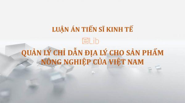 Luận án TS: Quản lý chỉ dẫn địa lý cho sản phẩm nông nghiệp của Việt Nam