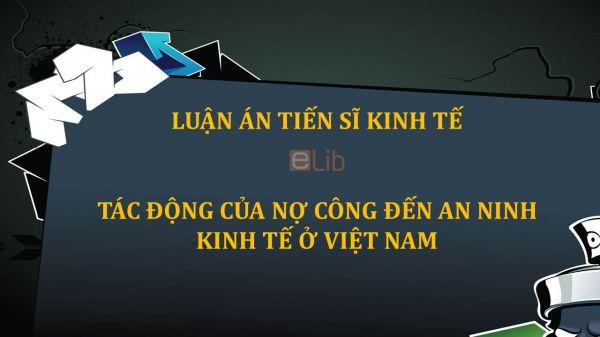 Luận án TS: Tác động của nợ công đến an ninh kinh tế ở Việt Nam