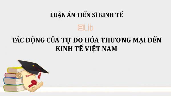 Luận án TS: Tác động của tự do hóa thương mại đến kinh tế Việt Nam