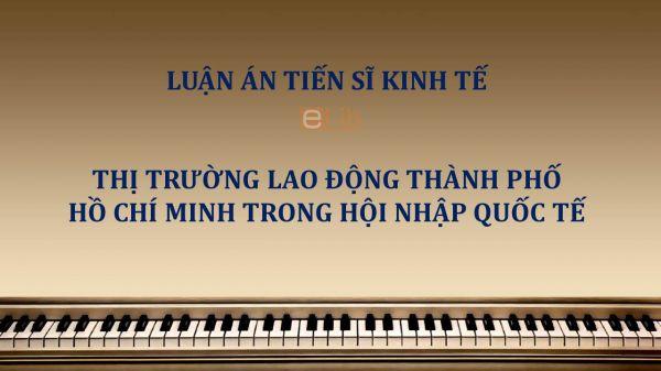 Luận án TS: Thị trường lao động Thành phố Hồ Chí Minh trong hội nhập quốc tế