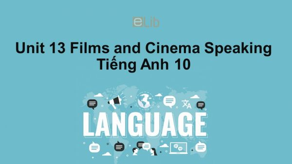 Unit 13 lớp 10: Films and Cinema-Speaking