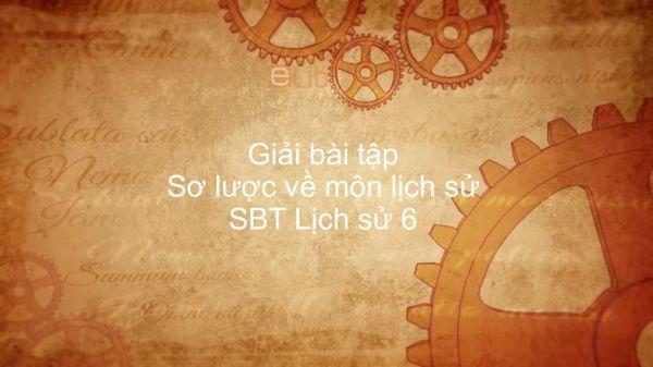 Giải bài tập SBT Lịch Sử 6 Bài 1: Sơ lược về môn lịch sử