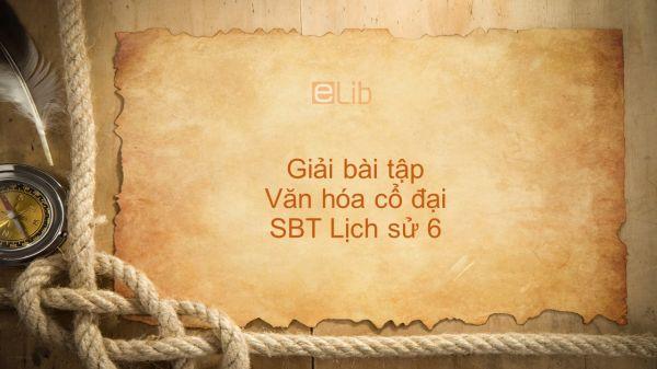 Giải bài tập SBT Lịch Sử 6 Bài 6: Văn hóa cổ đại