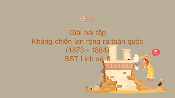 Giải bài tập SBT Lịch Sử 8 Bài 25: Kháng chiến lan rộng ra toàn quốc (1873 - 1884)