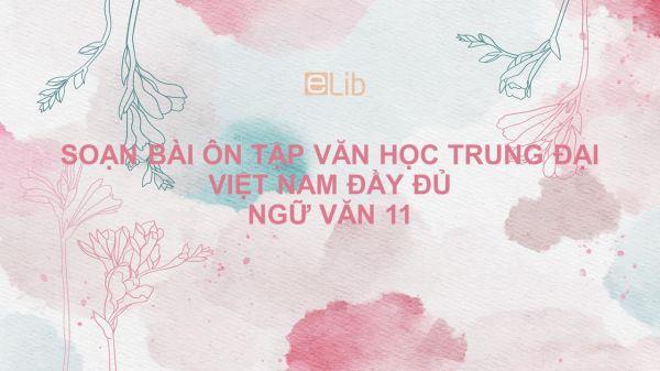 Soạn bài Ôn tập văn học trung đại Việt Nam Ngữ văn 11 đầy đủ