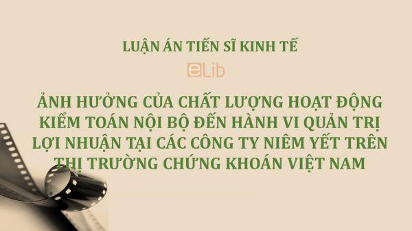 Luận án TS: Ảnh hưởng của chất lượng hoạt động kiểm toán nội bộ đến hành vi quản trị lợi nhuận tại các công ty niêm yết trên thị trường chứng khoán Việt Nam