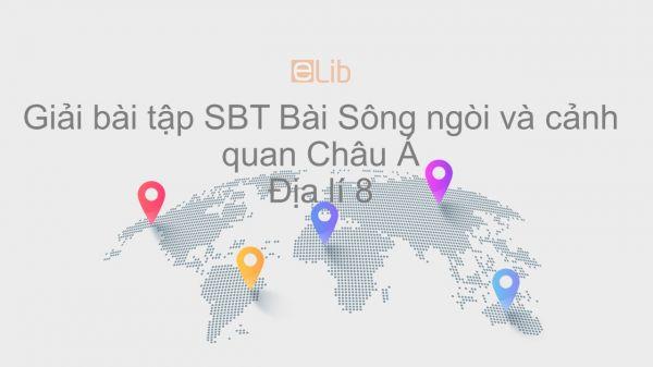 Giải bài tập SBT Địa lí 8 Bài 3: Sông ngòi và cảnh quan Châu Á