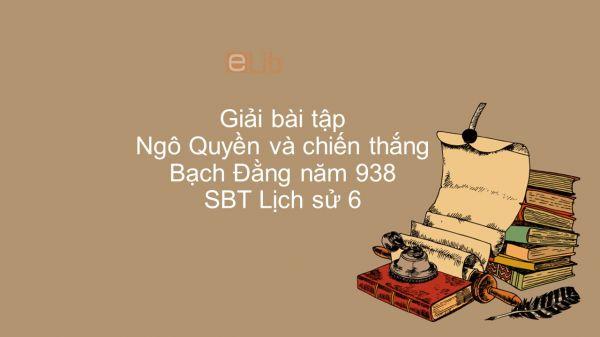 Giải bài tập SBT Lịch Sử 6 Bài 27: Ngô Quyền và chiến thắng Bạch Đằng năm 938