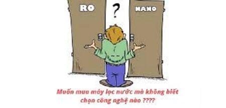 Lựa chọn nào cho bạn khi mua máy lọc nước RO hay Nano?