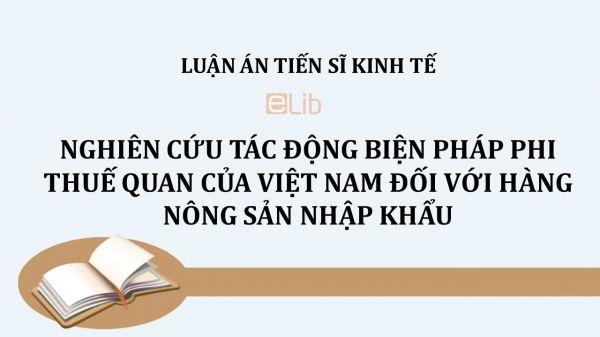 Luận án TS: Nghiên cứu tác động biện pháp phi thuế quan của Việt Nam đối với hàng nông sản nhập khẩu
