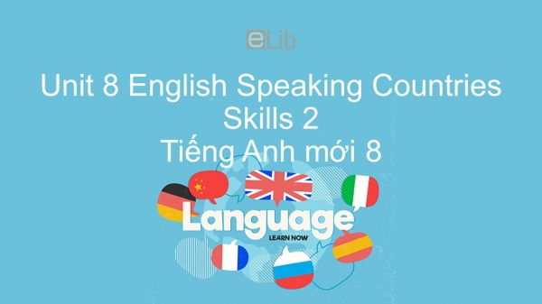 Unit 8 lớp 8: English Speaking Countries - Skills 2