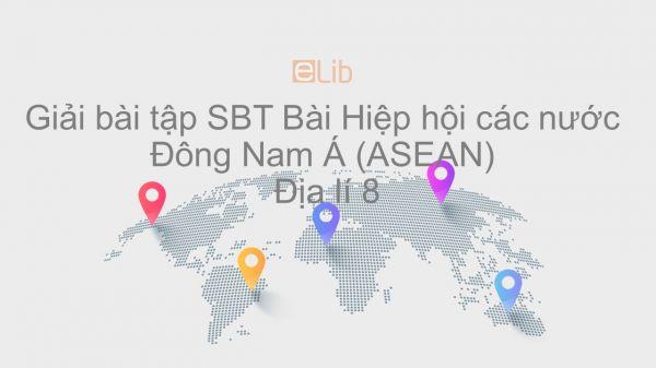 Giải bài tập SBT Địa lí 8 Bài 17: Hiệp hội các nước Đông Nam Á (ASEAN)