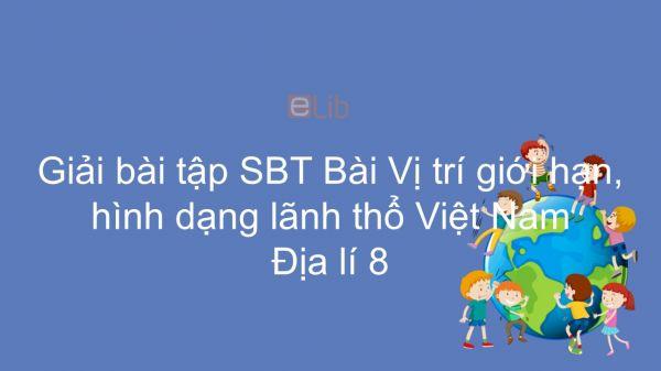 Giải bài tập SBT Địa lí 8 Bài 23: Vị trí giới hạn, hình dạng lãnh thổ Việt Nam