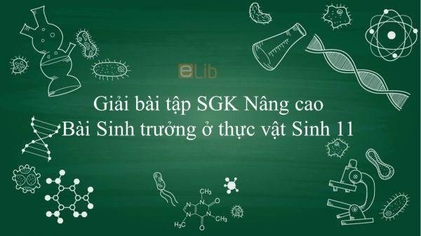 Giải bài tập SGK Sinh học 11 Nâng Cao Bài 34: Sinh trưởng ở thực vật