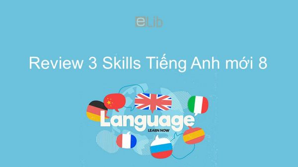 Review 3 lớp 8 - Skills