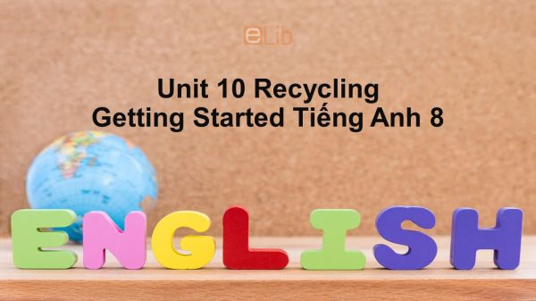 Unit 10 lớp 8: Recycling-Getting Started