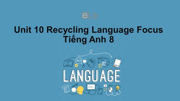 Unit 10 lớp 8: Recycling-Language Focus