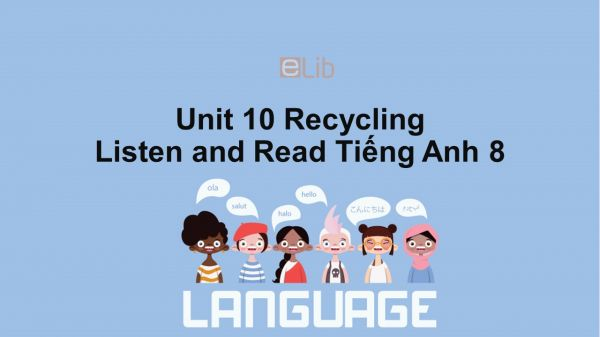 Unit 10 lớp 8: Recycling-Listen and Read