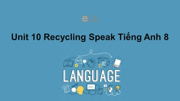 Unit 10 lớp 8: Recycling-Speak