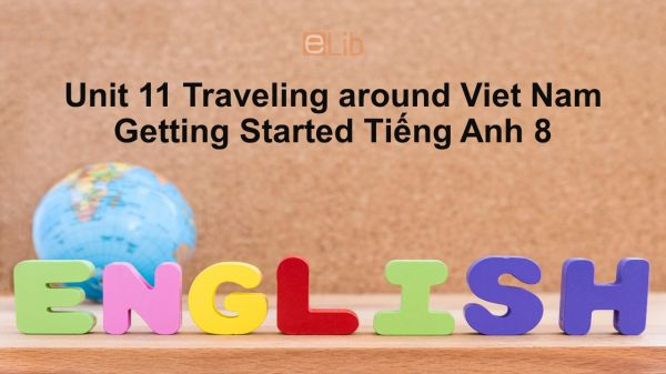 Unit 11 lớp 8: Traveling around Viet Nam-Getting Started